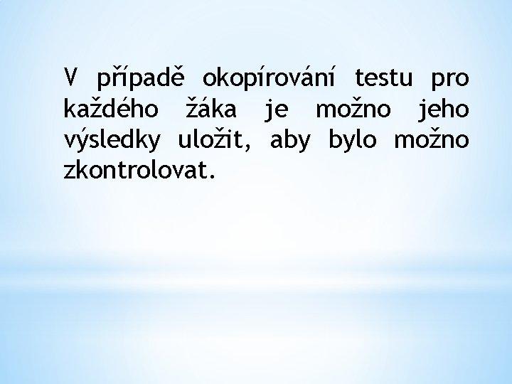 V případě okopírování testu pro každého žáka je možno jeho výsledky uložit, aby bylo