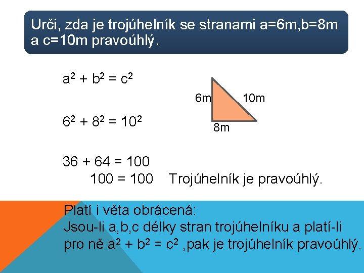 Urči, zda je trojúhelník se stranami a=6 m, b=8 m a c=10 m pravoúhlý.