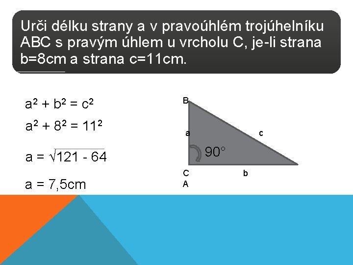 Urči délku strany a v pravoúhlém trojúhelníku ABC s pravým úhlem u vrcholu C,