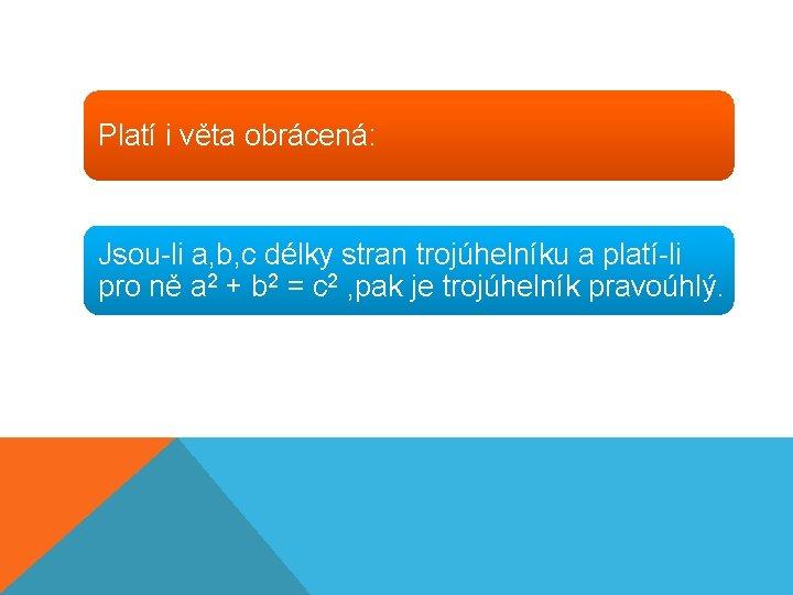 Platí i věta obrácená: Jsou-li a, b, c délky stran trojúhelníku a platí-li pro