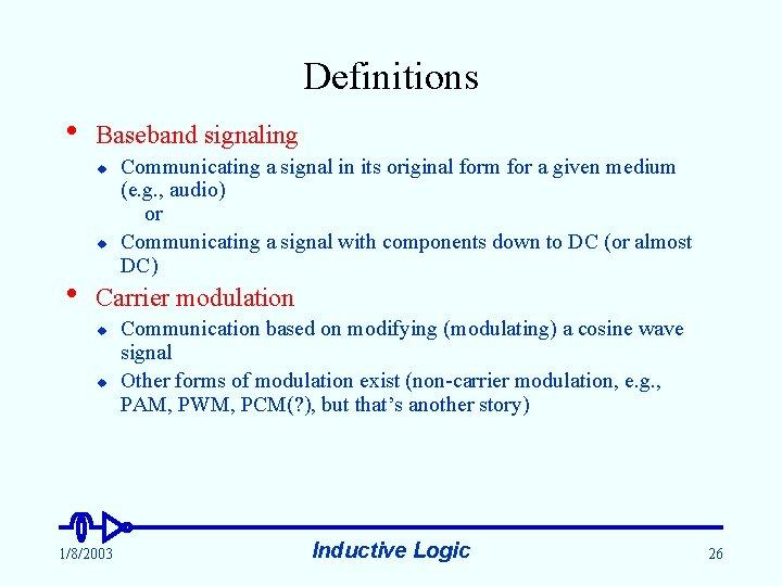 Definitions • Baseband signaling u u • Communicating a signal in its original form
