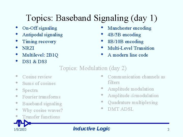 Topics: Baseband Signaling (day 1) • • • On-Off signaling Antipodal signaling Timing recovery