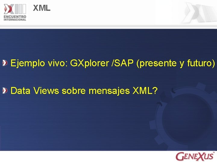 XML Ejemplo vivo: GXplorer /SAP (presente y futuro) Data Views sobre mensajes XML?