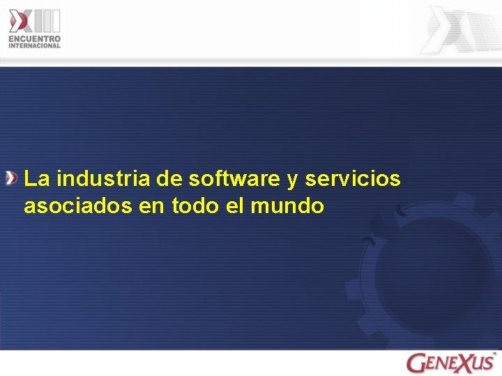 La industria de software y servicios asociados en todo el mundo