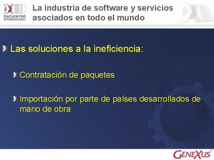 La industria de software y servicios asociados en todo el mundo Las soluciones a