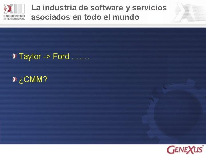 La industria de software y servicios asociados en todo el mundo Taylor -> Ford