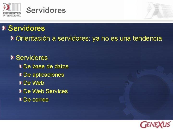 Servidores Orientación a servidores: ya no es una tendencia Servidores: De base de datos