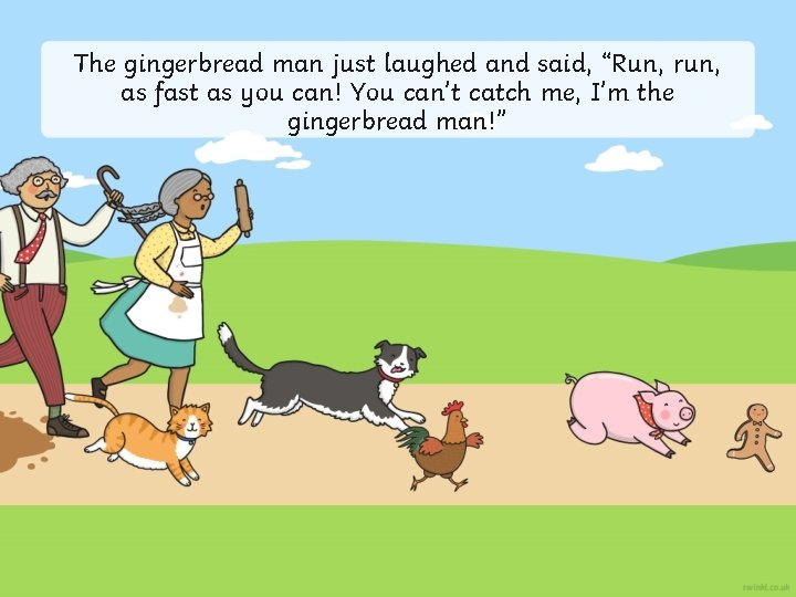 """The gingerbread man just laughed and said, """"Run, run, as fast as you can!"""