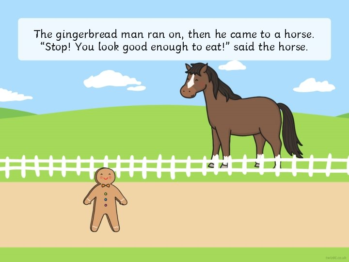 """The gingerbread man ran on, then he came to a horse. """"Stop! You look"""