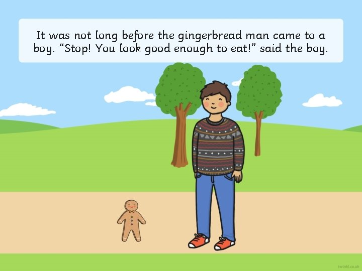 """It was not long before the gingerbread man came to a boy. """"Stop! You"""