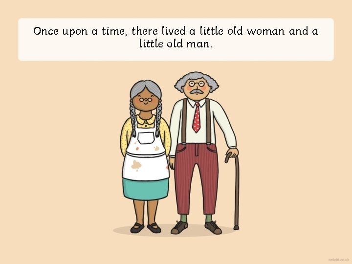 Once upon a time, there lived a little old woman and a little old