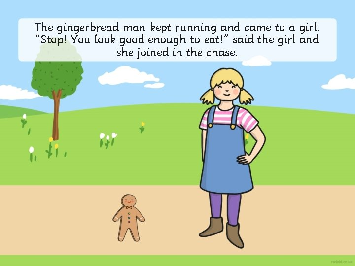 """The gingerbread man kept running and came to a girl. """"Stop! You look good"""