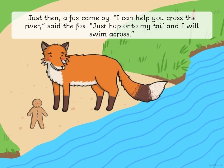 """Just then, a fox came by. """"I can help you cross the river, """""""