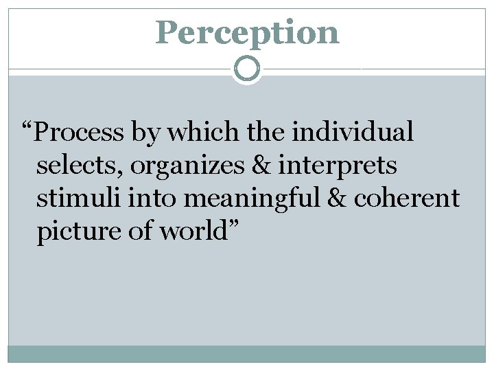 """Perception """"Process by which the individual selects, organizes & interprets stimuli into meaningful &"""