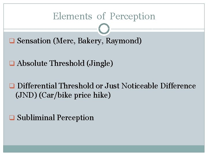 Elements of Perception q Sensation (Merc, Bakery, Raymond) q Absolute Threshold (Jingle) q Differential