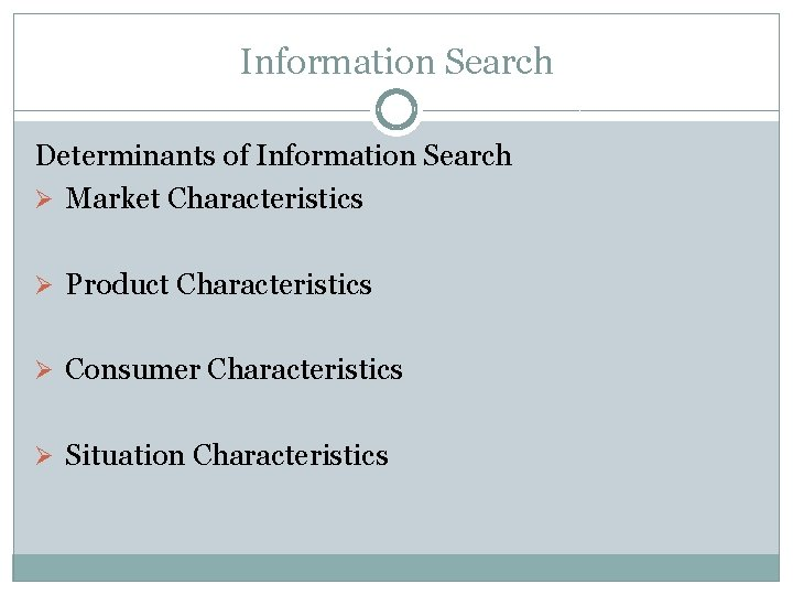 Information Search Determinants of Information Search Ø Market Characteristics Ø Product Characteristics Ø Consumer