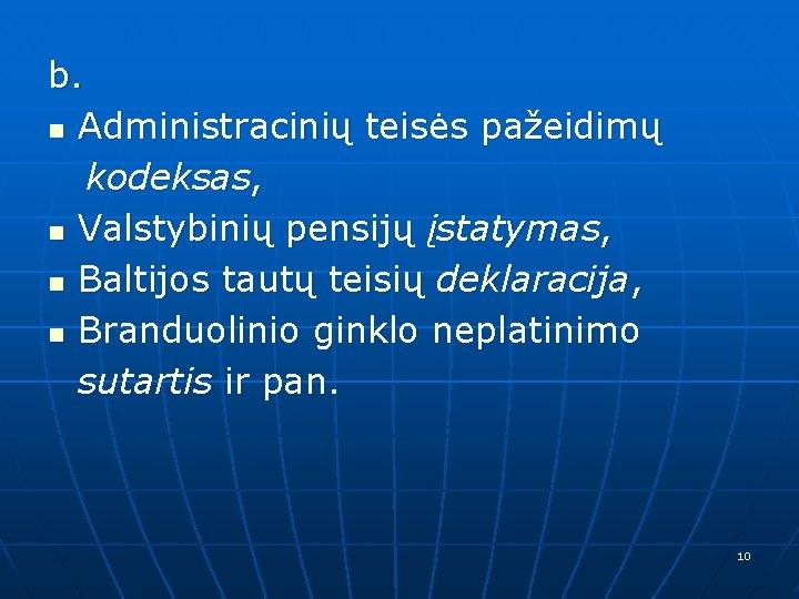 b. n Administracinių teisės pažeidimų kodeksas, n Valstybinių pensijų įstatymas, n Baltijos tautų teisių