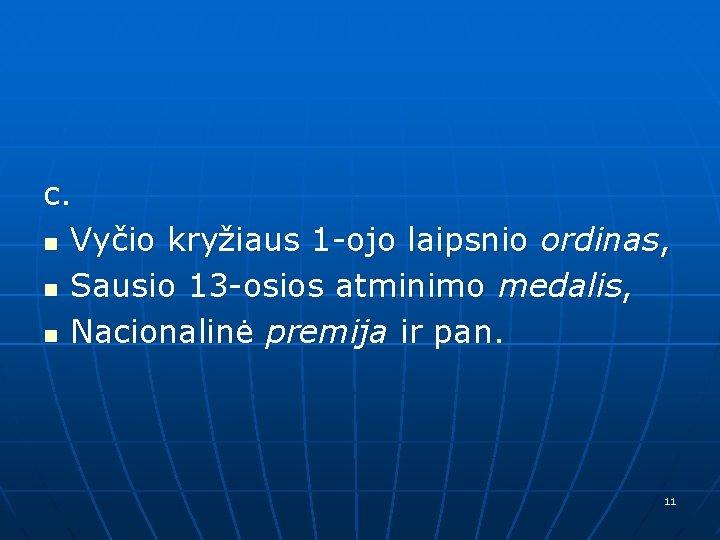 c. n Vyčio kryžiaus 1 -ojo laipsnio ordinas, n Sausio 13 -osios atminimo medalis,