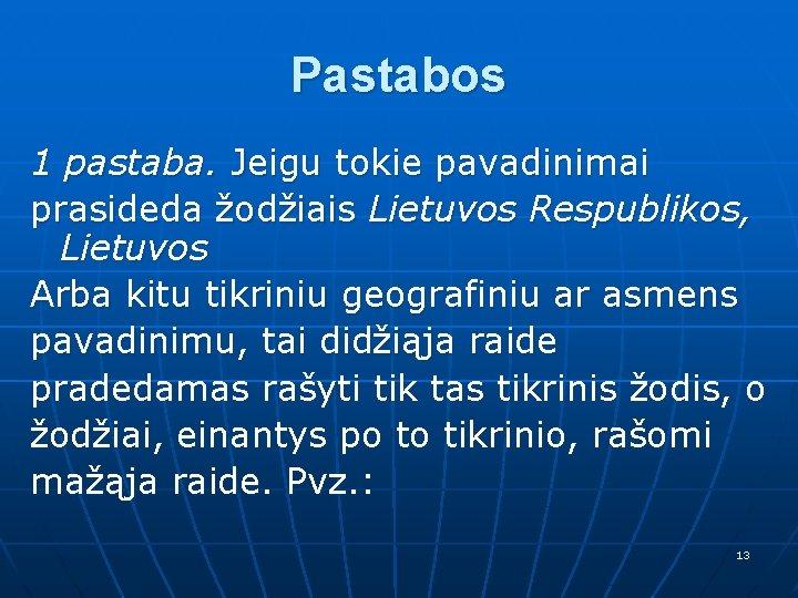Pastabos 1 pastaba. Jeigu tokie pavadinimai prasideda žodžiais Lietuvos Respublikos, Lietuvos Arba kitu tikriniu