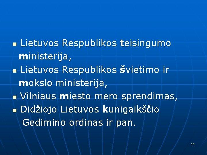 Lietuvos Respublikos teisingumo ministerija, n Lietuvos Respublikos švietimo ir mokslo ministerija, n Vilniaus miesto