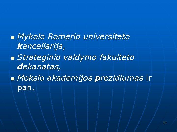 n n n Mykolo Romerio universiteto kanceliarija, Strateginio valdymo fakulteto dekanatas, Mokslo akademijos prezidiumas