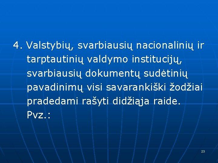 4. Valstybių, svarbiausių nacionalinių ir tarptautinių valdymo institucijų, svarbiausių dokumentų sudėtinių pavadinimų visi savarankiški
