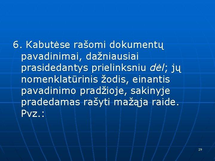 6. Kabutėse rašomi dokumentų pavadinimai, dažniausiai prasidedantys prielinksniu dėl; jų nomenklatūrinis žodis, einantis pavadinimo