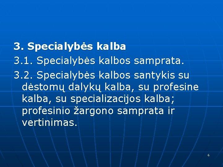 3. Specialybės kalba 3. 1. Specialybės kalbos samprata. 3. 2. Specialybės kalbos santykis su