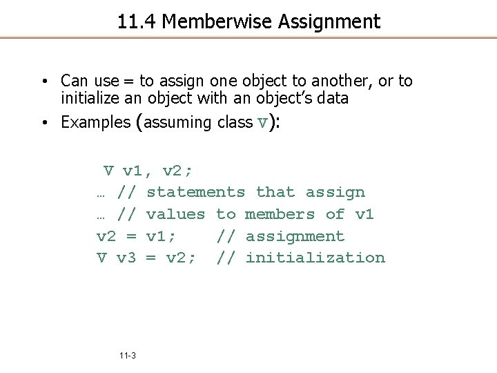 11. 4 Memberwise Assignment • Can use = to assign one object to another,