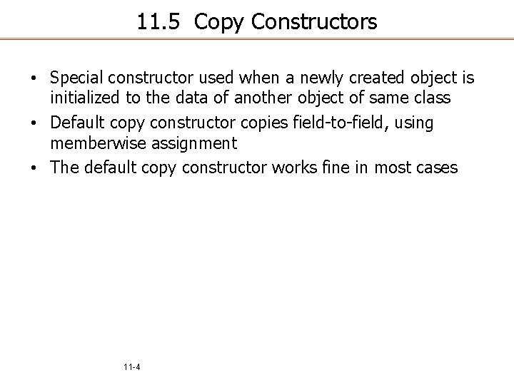 11. 5 Copy Constructors • Special constructor used when a newly created object is