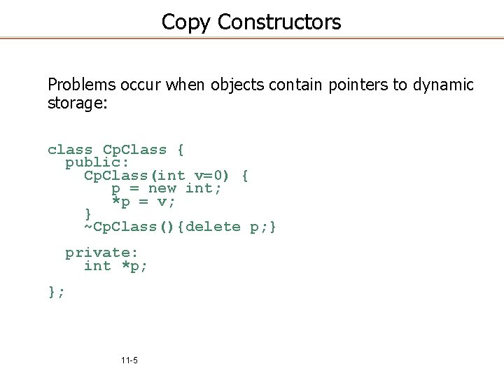 Copy Constructors Problems occur when objects contain pointers to dynamic storage: class Cp. Class
