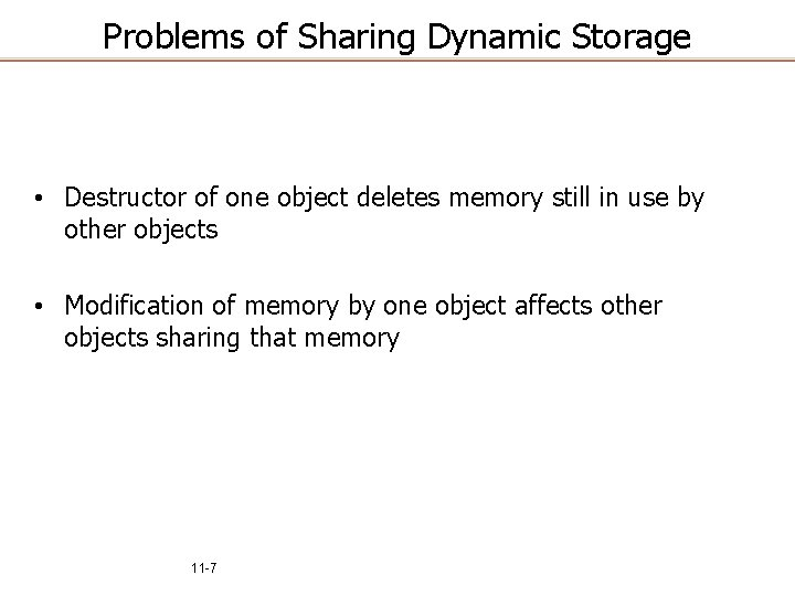 Problems of Sharing Dynamic Storage • Destructor of one object deletes memory still in