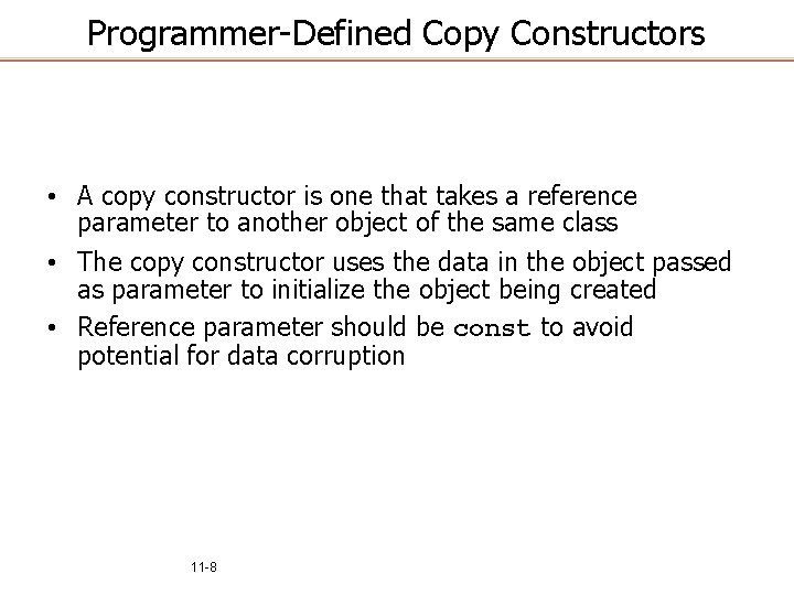Programmer-Defined Copy Constructors • A copy constructor is one that takes a reference parameter