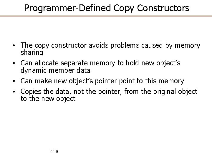 Programmer-Defined Copy Constructors • The copy constructor avoids problems caused by memory sharing •