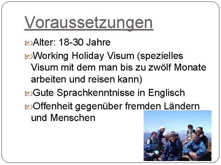 Voraussetzungen Alter: 18 -30 Jahre Working Holiday Visum (spezielles Visum mit dem man bis