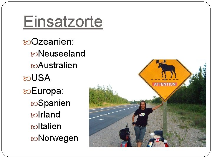 Einsatzorte Ozeanien: Neuseeland Australien USA Europa: Spanien Irland Italien Norwegen
