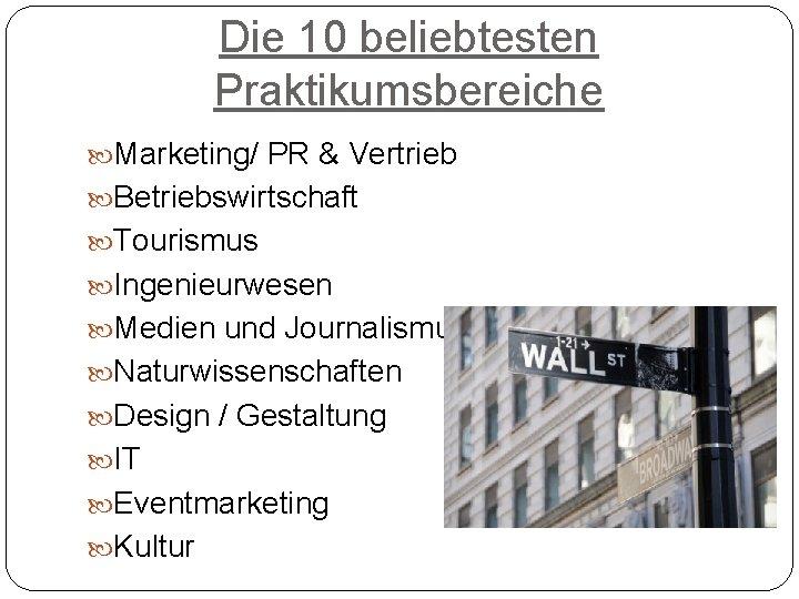 Die 10 beliebtesten Praktikumsbereiche Marketing/ PR & Vertrieb Betriebswirtschaft Tourismus Ingenieurwesen Medien und Journalismus