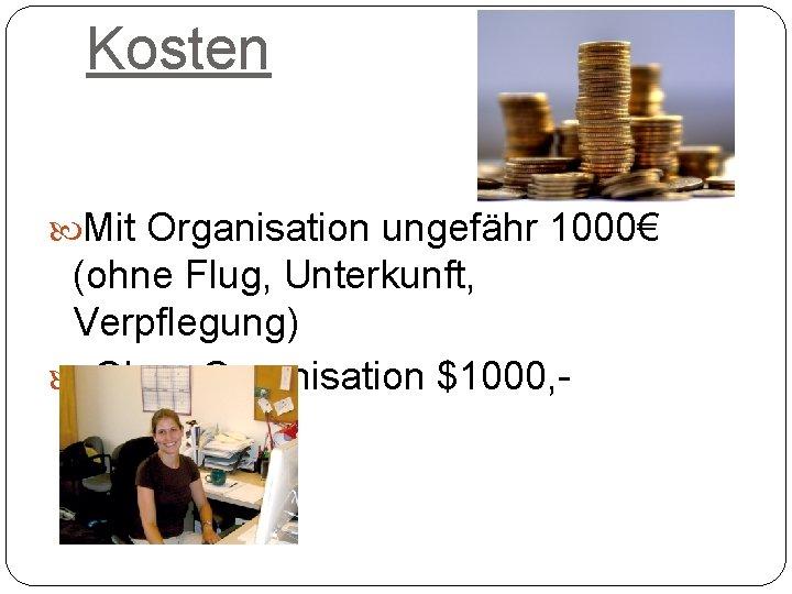 Kosten Mit Organisation ungefähr 1000€ (ohne Flug, Unterkunft, Verpflegung) Ohne Organisation $1000, - monatlich