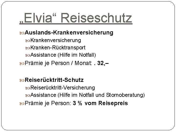 """""""Elvia"""" Reiseschutz Auslands-Krankenversicherung Kranken-Rücktransport Assistance (Hilfe im Notfall) Prämie je Person / Monat: ."""