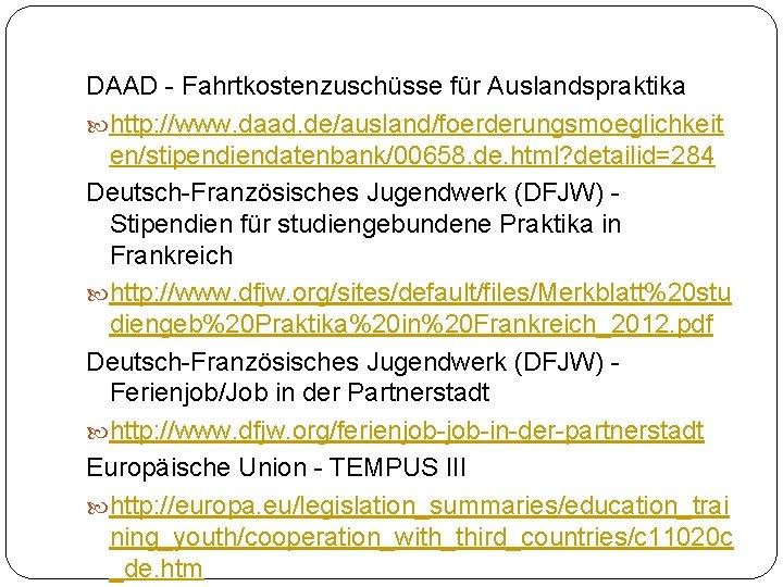 DAAD - Fahrtkostenzuschüsse für Auslandspraktika http: //www. daad. de/ausland/foerderungsmoeglichkeit en/stipendiendatenbank/00658. de. html? detailid=284 Deutsch-Französisches