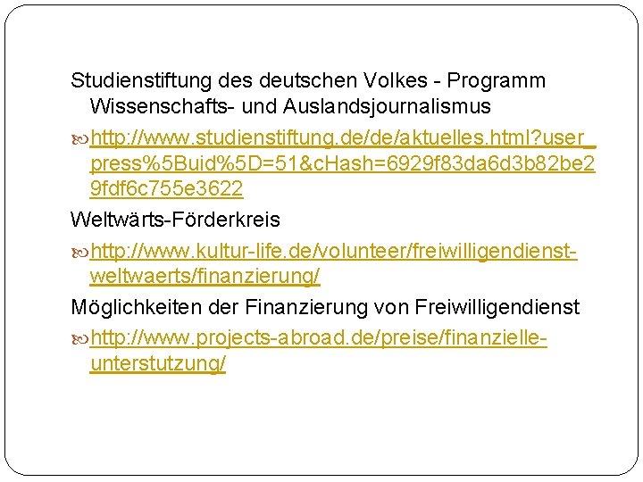 Studienstiftung des deutschen Volkes - Programm Wissenschafts- und Auslandsjournalismus http: //www. studienstiftung. de/de/aktuelles. html?