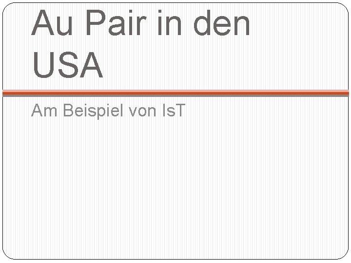 Au Pair in den USA Am Beispiel von Is. T