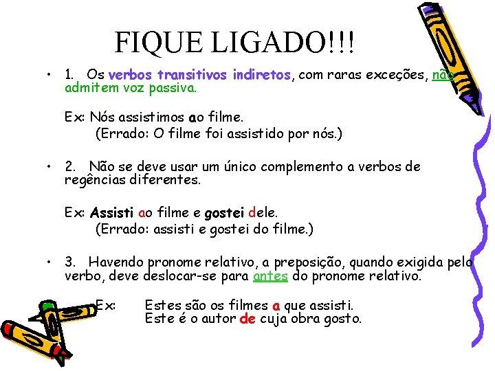FIQUE LIGADO!!! • 1. Os verbos transitivos indiretos, com raras exceções, não admitem voz
