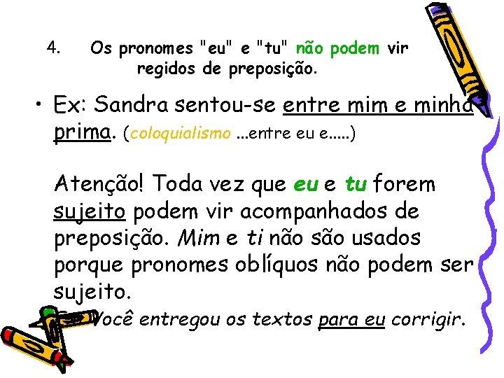 """4. Os pronomes """"eu"""" e """"tu"""" não podem vir regidos de preposição. • Ex:"""