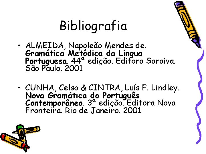 Bibliografia • ALMEIDA, Napoleão Mendes de. Gramática Metódica da Língua Portuguesa. 44ª edição. Editora