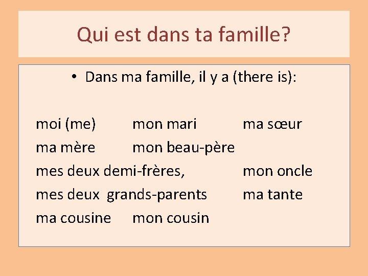 Qui est dans ta famille? • Dans ma famille, il y a (there is):