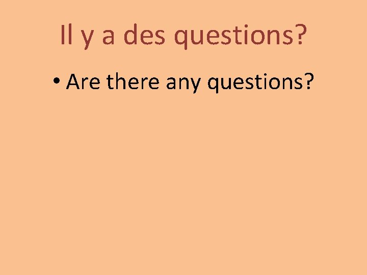 Il y a des questions? • Are there any questions?