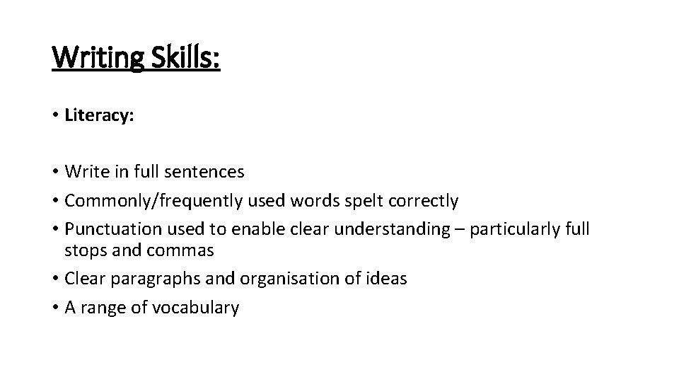 Writing Skills: • Literacy: • Write in full sentences • Commonly/frequently used words spelt