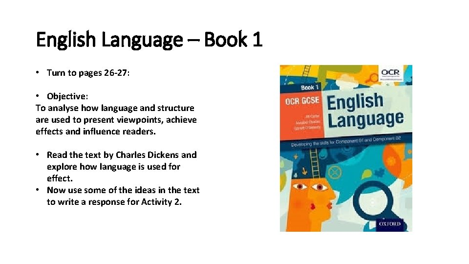 English Language – Book 1 • Turn to pages 26 -27: • Objective: To