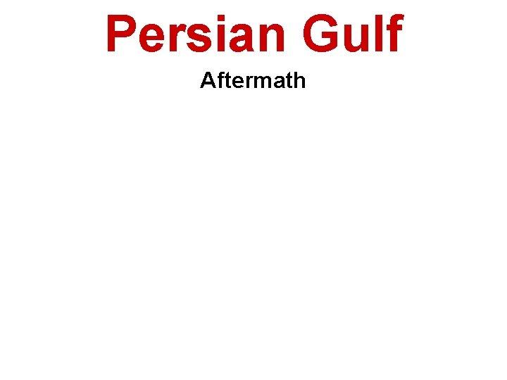 Persian Gulf Aftermath